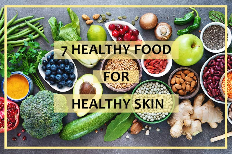 7 Healthy Food for Healthy Skin – Let Your Skin Glow